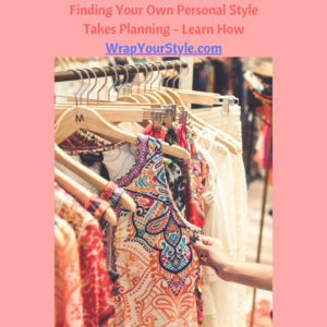 Finding your own personal style takes planning. Learn how. Go to my blog explains it all.